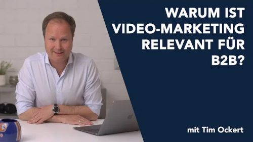 Warum ist Video-Marketing relevant für B2B?